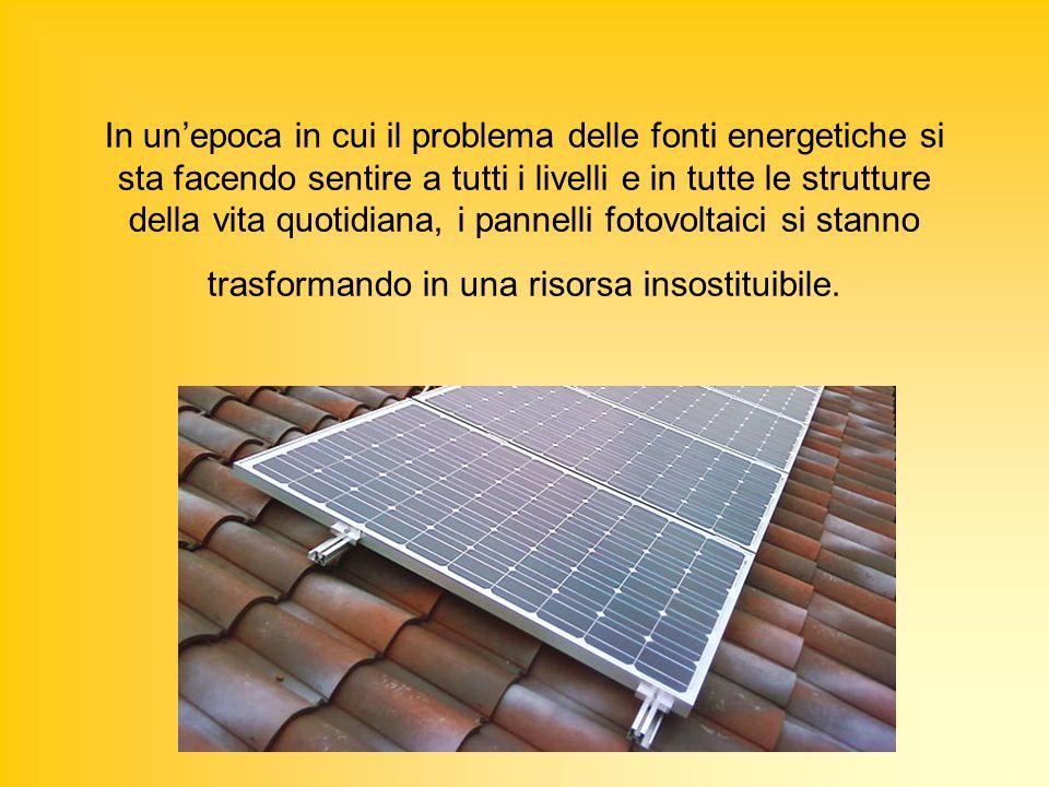 In un'epoca in cui il problema delle fonti energetiche si sta facendo sentire a tutti i livelli e in tutte le strutture della vita quotidiana, i pannelli fotovoltaici si stanno trasformando in una risorsa insostituibile.