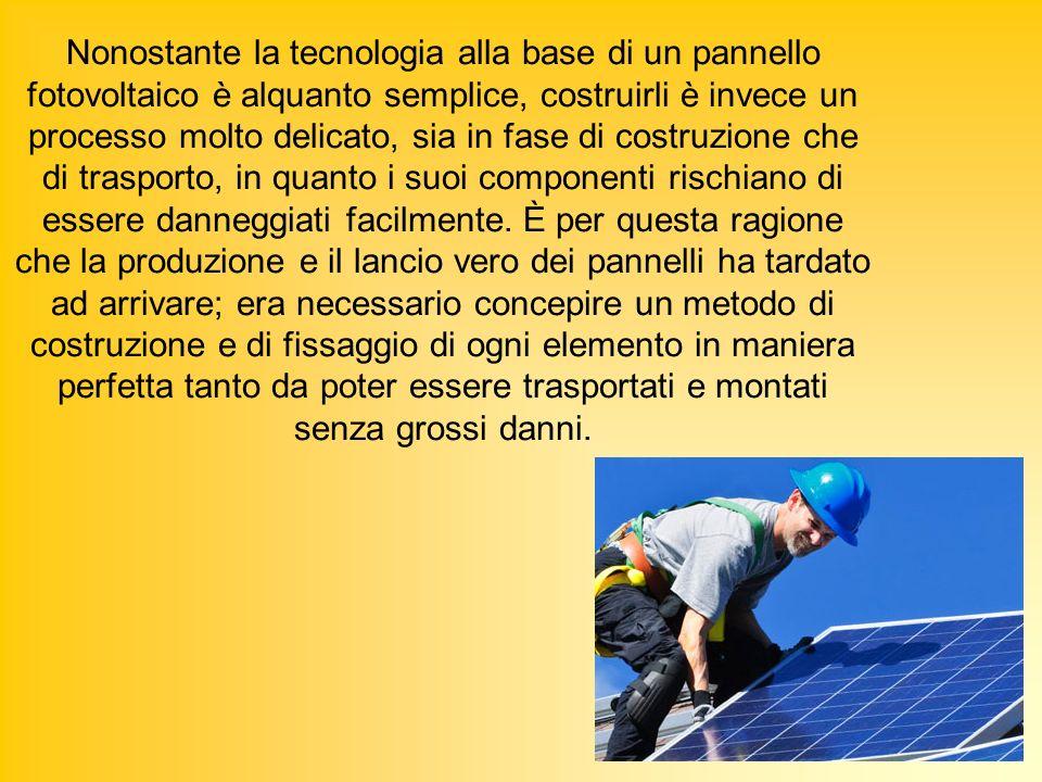 Nonostante la tecnologia alla base di un pannello fotovoltaico è alquanto semplice, costruirli è invece un processo molto delicato, sia in fase di costruzione che di trasporto, in quanto i suoi componenti rischiano di essere danneggiati facilmente.