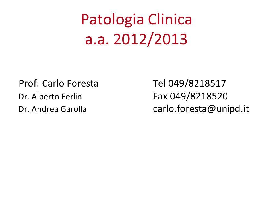 Patologia Clinica a.a. 2012/2013 Prof. Carlo Foresta Tel 049/8218517