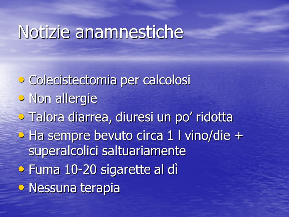 Notizie anamnestiche Colecistectomia per calcolosi Non allergie
