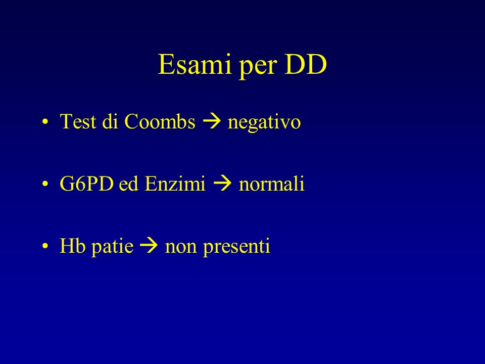 Esami per DD Test di Coombs  negativo G6PD ed Enzimi  normali