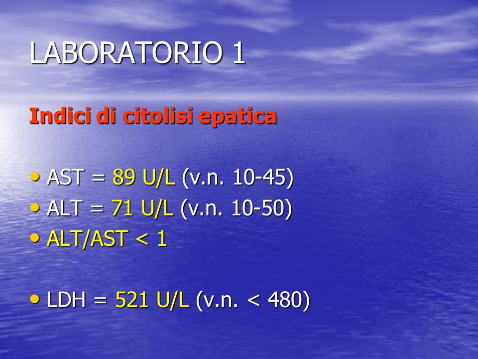 LABORATORIO 1 Indici di citolisi epatica AST = 89 U/L (v.n. 10-45)