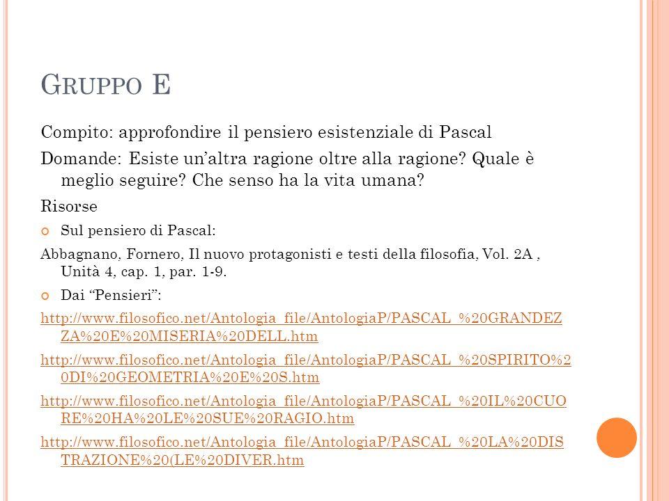 Gruppo E Compito: approfondire il pensiero esistenziale di Pascal