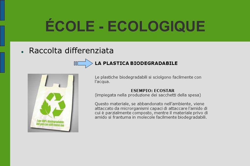ÉCOLE - ECOLOGIQUE Raccolta differenziata LA PLASTICA BIODEGRADABILE