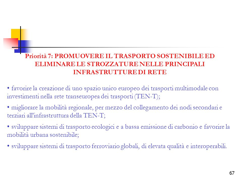Priorità 7: PROMUOVERE IL TRASPORTO SOSTENIBILE ED ELIMINARE LE STROZZATURE NELLE PRINCIPALI INFRASTRUTTURE DI RETE
