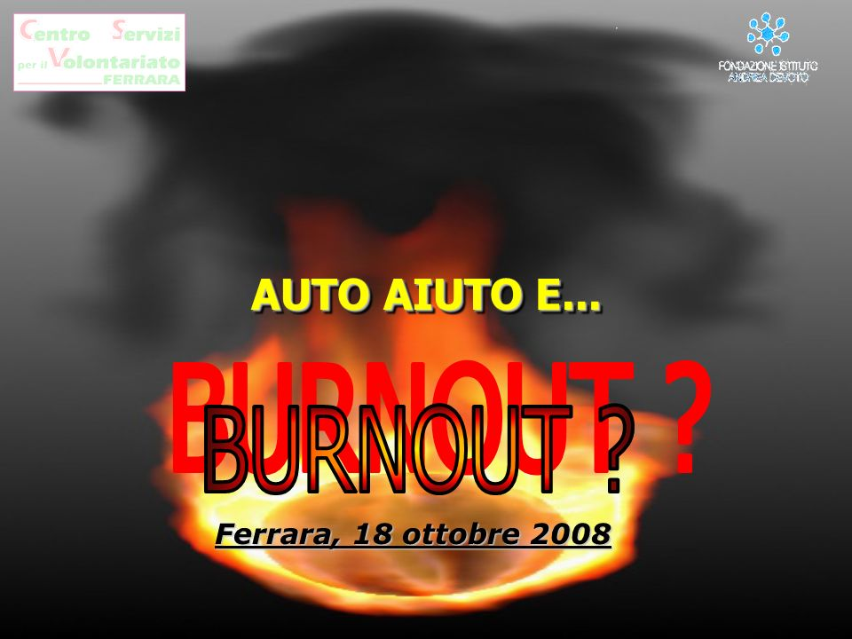 AUTO AIUTO E... BURNOUT Ferrara, 18 ottobre 2008