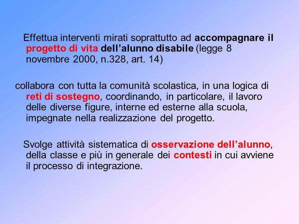 Effettua interventi mirati soprattutto ad accompagnare il progetto di vita dell'alunno disabile (legge 8 novembre 2000, n.328, art. 14)