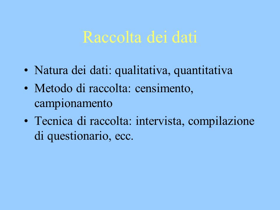 Raccolta dei dati Natura dei dati: qualitativa, quantitativa