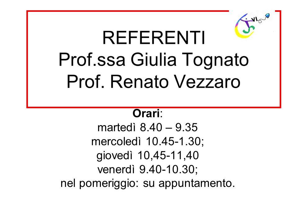 REFERENTI Prof.ssa Giulia Tognato Prof. Renato Vezzaro
