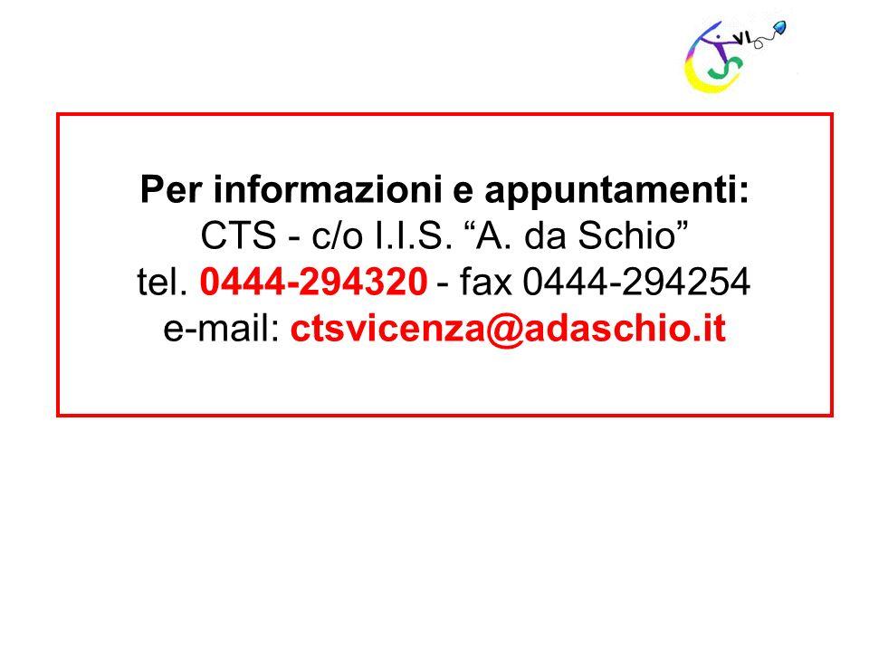 Per informazioni e appuntamenti: CTS - c/o I.I.S. A. da Schio
