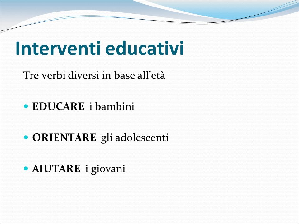 Interventi educativi Tre verbi diversi in base all'età