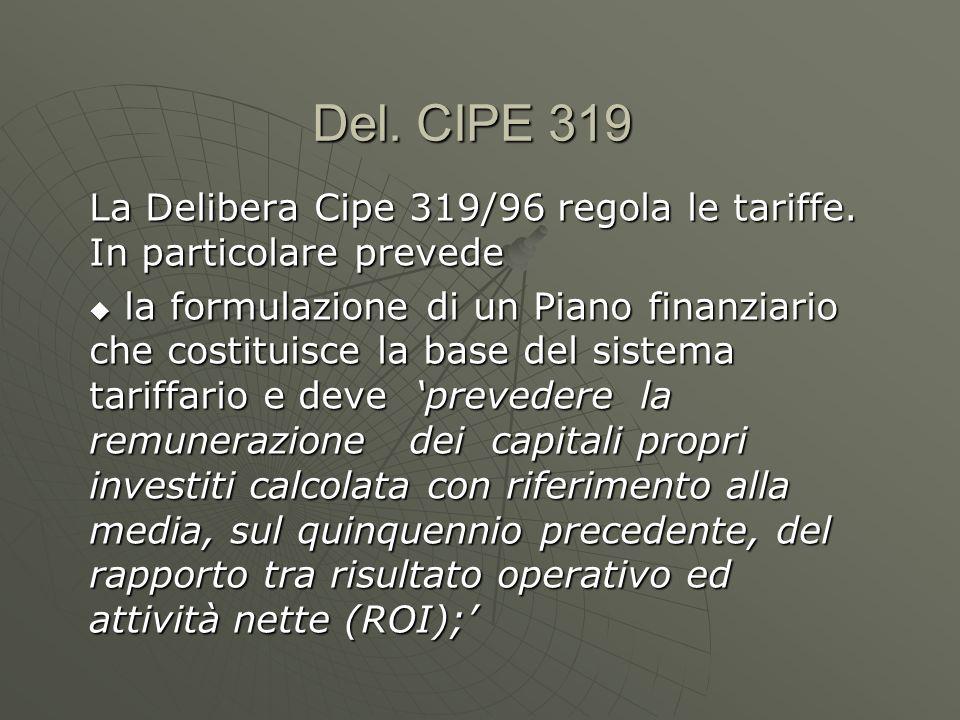 Del. CIPE 319 La Delibera Cipe 319/96 regola le tariffe. In particolare prevede.