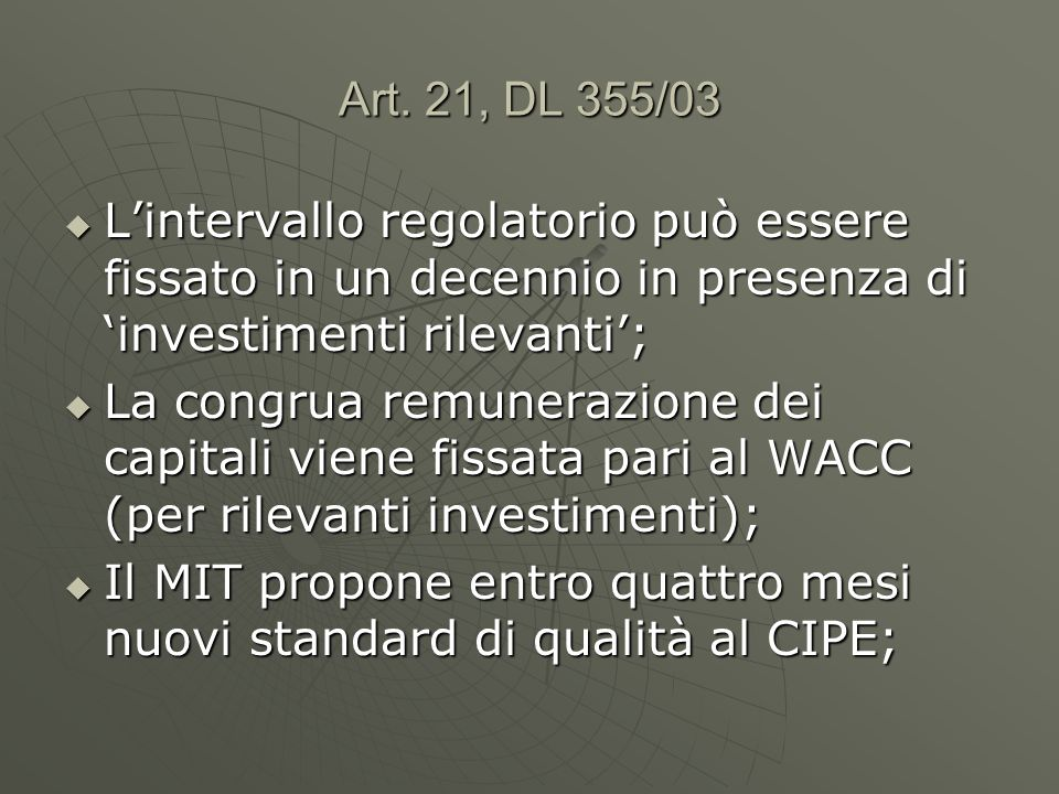 Art. 21, DL 355/03 L'intervallo regolatorio può essere fissato in un decennio in presenza di 'investimenti rilevanti';