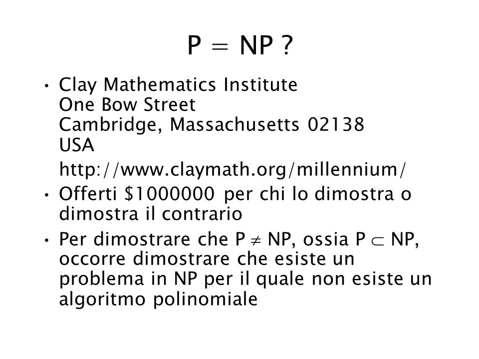 P = NP Clay Mathematics Institute One Bow Street Cambridge, Massachusetts 02138 USA. http://www.claymath.org/millennium/