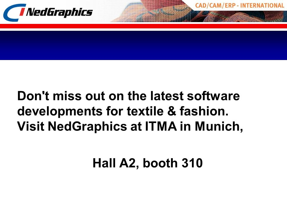 Don t miss out on the latest software developments for textile & fashion. Visit NedGraphics at ITMA in Munich,