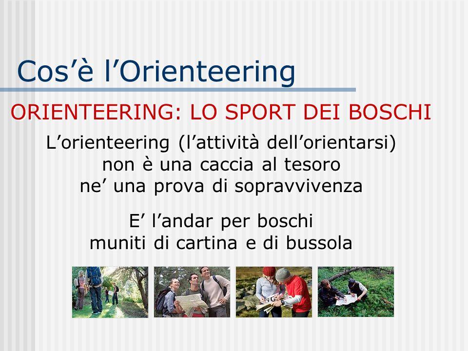 Cos'è l'Orienteering ORIENTEERING: LO SPORT DEI BOSCHI