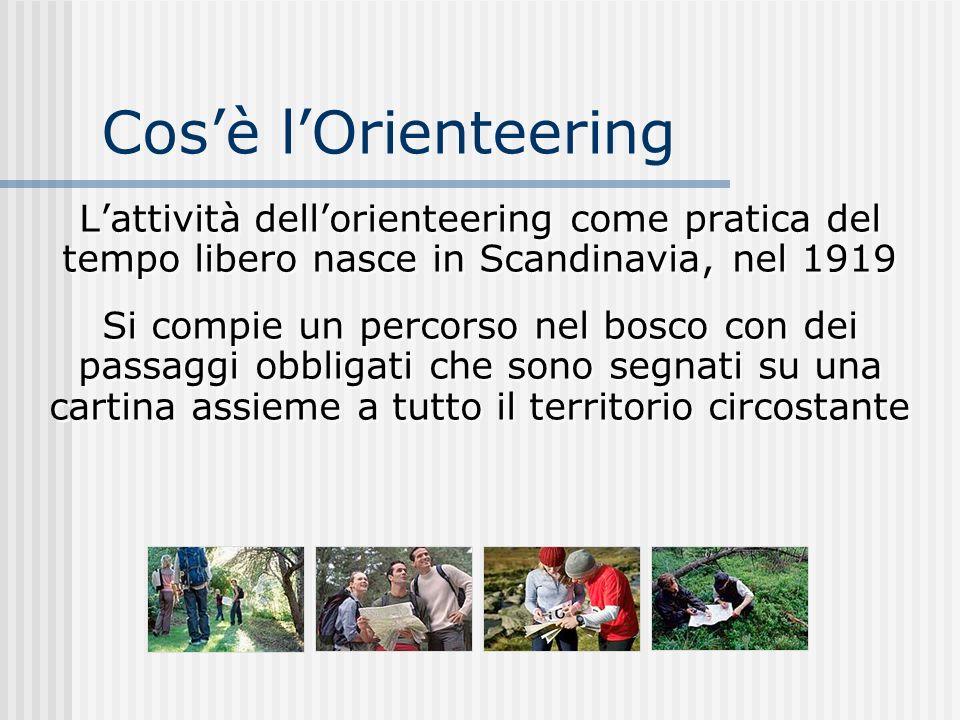 Cos'è l'Orienteering L'attività dell'orienteering come pratica del tempo libero nasce in Scandinavia, nel 1919.