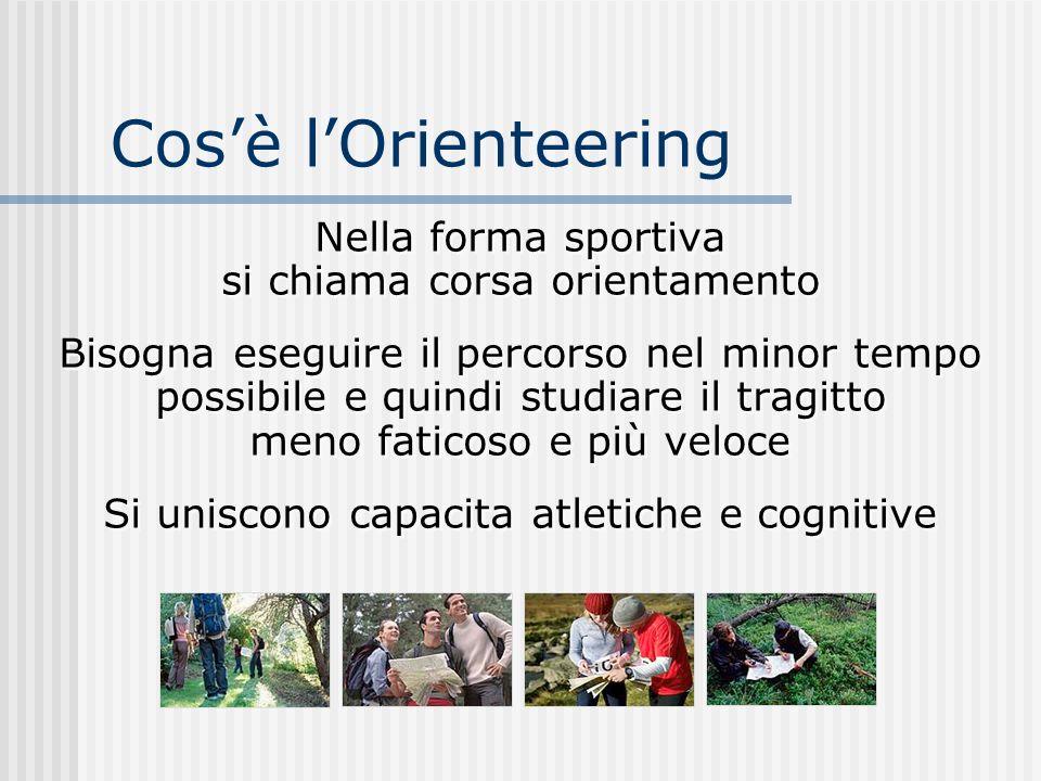 Cos'è l'Orienteering Nella forma sportiva si chiama corsa orientamento