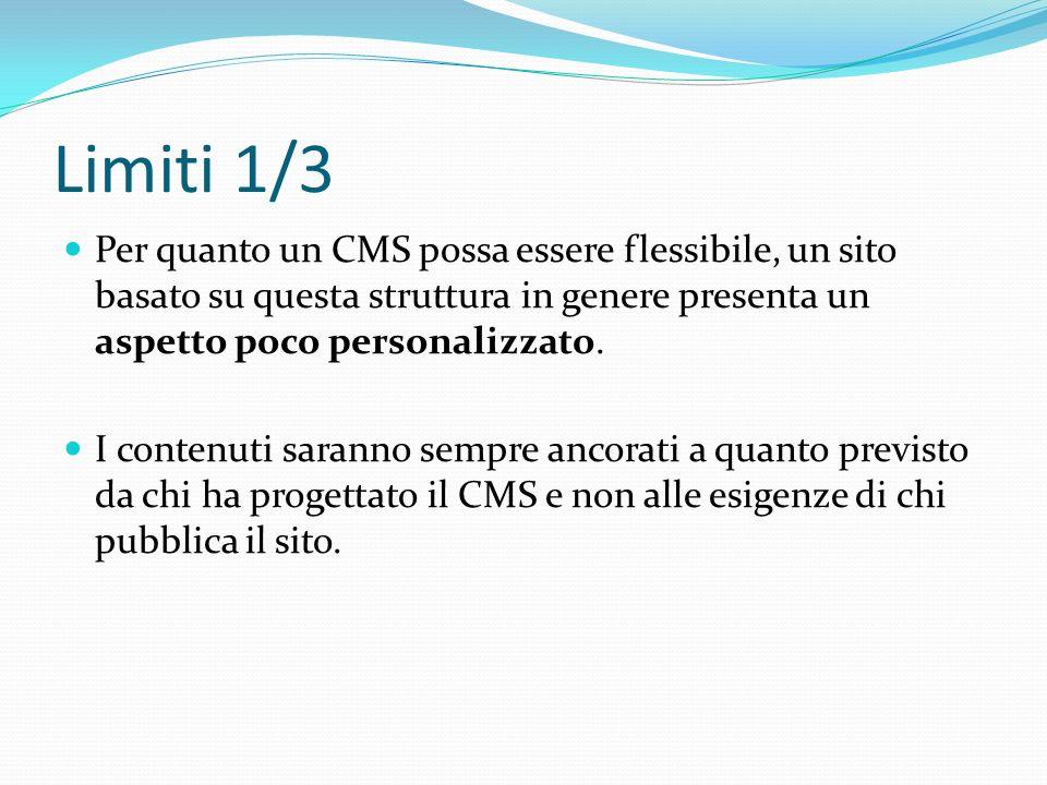 Limiti 1/3 Per quanto un CMS possa essere flessibile, un sito basato su questa struttura in genere presenta un aspetto poco personalizzato.