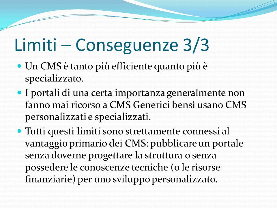 Limiti – Conseguenze 3/3 Un CMS è tanto più efficiente quanto più è specializzato.