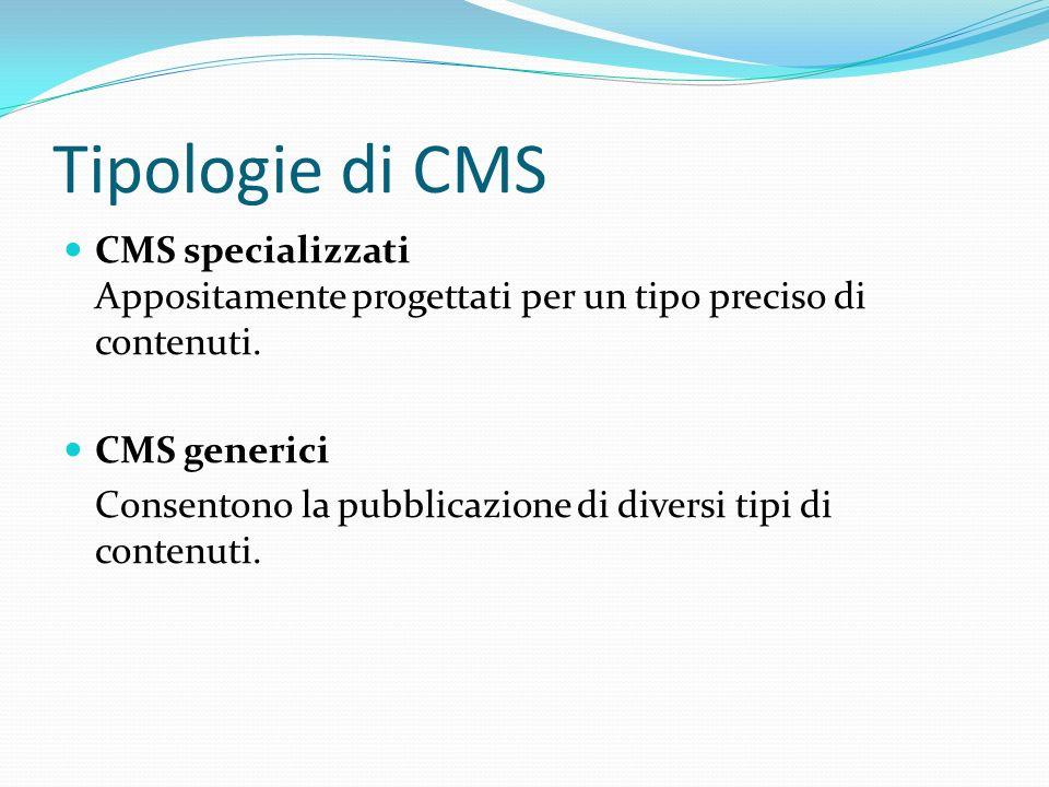 Tipologie di CMS CMS specializzati Appositamente progettati per un tipo preciso di contenuti. CMS generici.