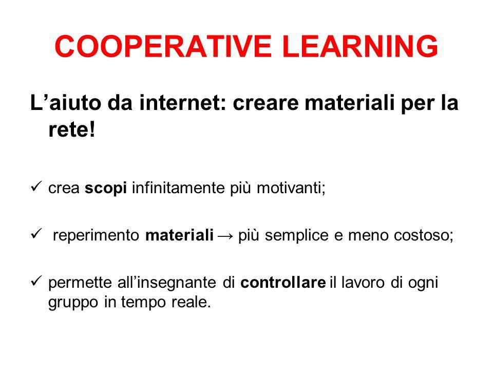 COOPERATIVE LEARNING L'aiuto da internet: creare materiali per la rete! crea scopi infinitamente più motivanti;