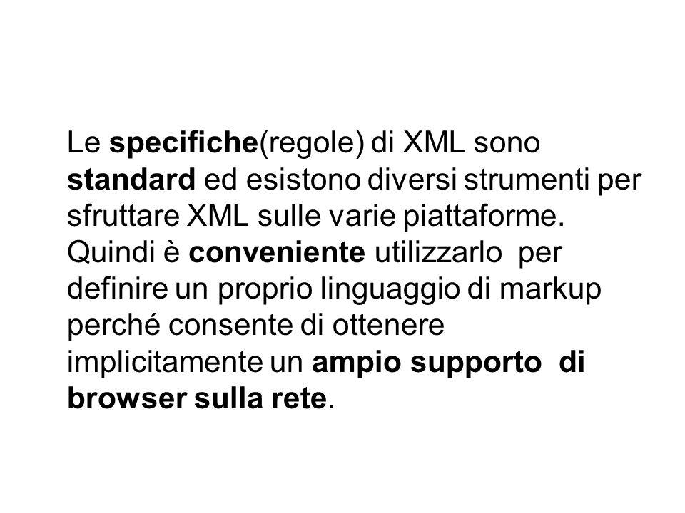 Le specifiche(regole) di XML sono standard ed esistono diversi strumenti per sfruttare XML sulle varie piattaforme.