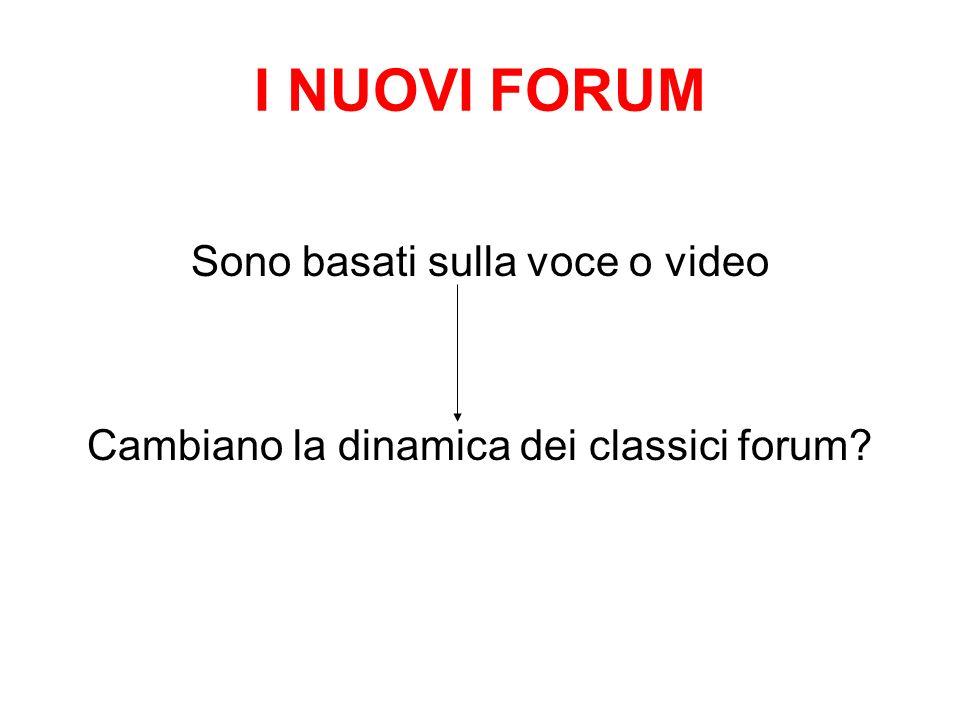I NUOVI FORUM Sono basati sulla voce o video