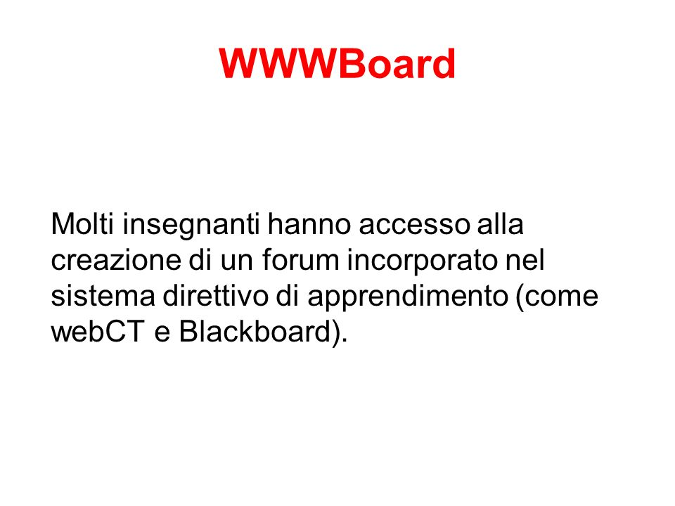 WWWBoard Molti insegnanti hanno accesso alla creazione di un forum incorporato nel sistema direttivo di apprendimento (come webCT e Blackboard).