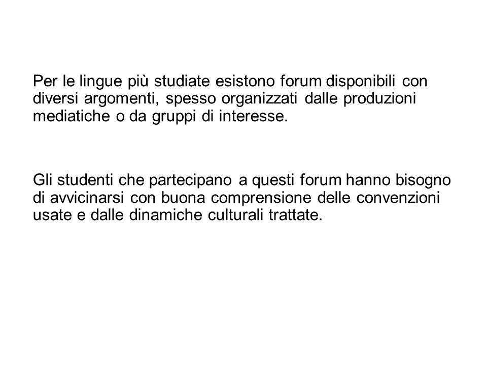 Per le lingue più studiate esistono forum disponibili con diversi argomenti, spesso organizzati dalle produzioni mediatiche o da gruppi di interesse.