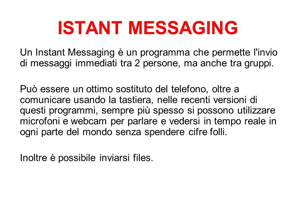 ISTANT MESSAGINGUn Instant Messaging è un programma che permette l invio di messaggi immediati tra 2 persone, ma anche tra gruppi.