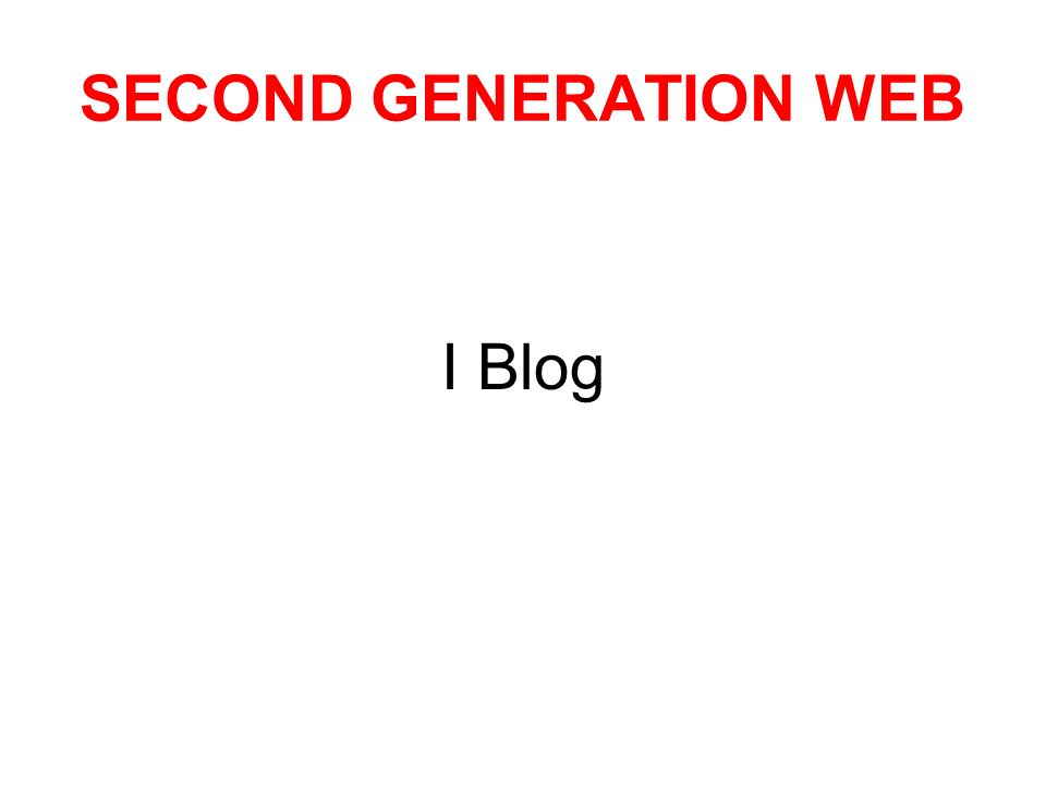 SECOND GENERATION WEB I Blog