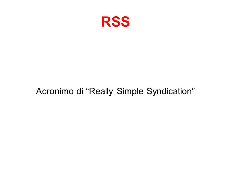 Acronimo di Really Simple Syndication