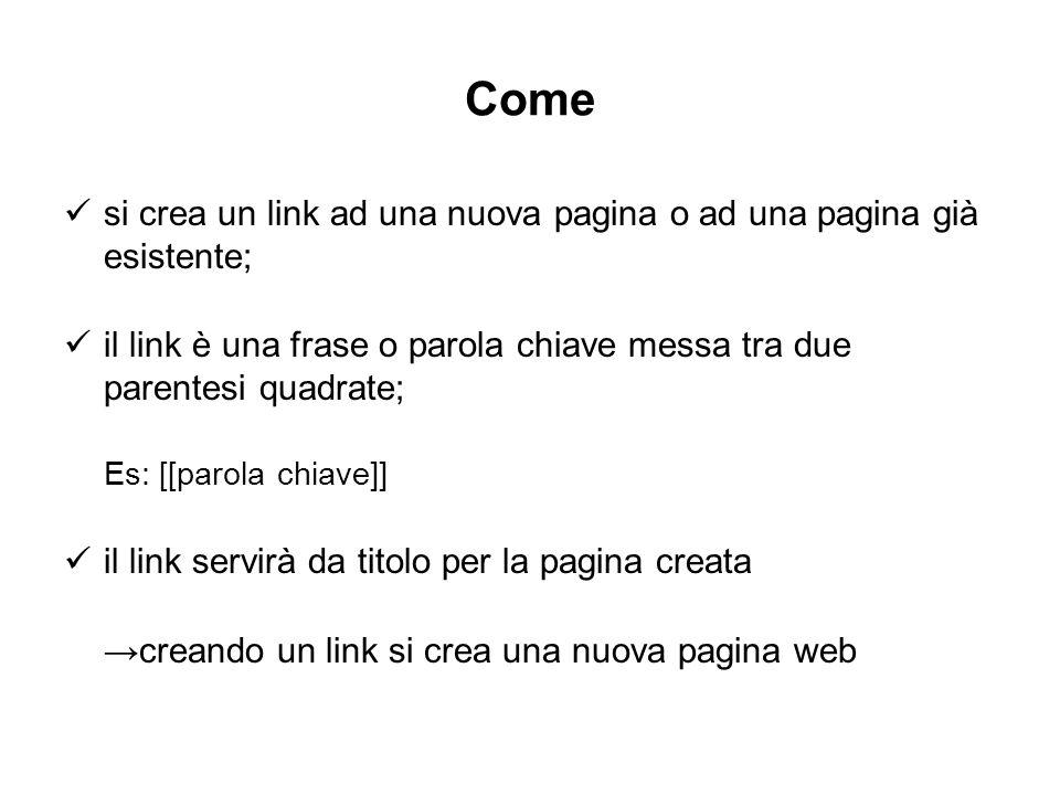 Come si crea un link ad una nuova pagina o ad una pagina già esistente; il link è una frase o parola chiave messa tra due parentesi quadrate;