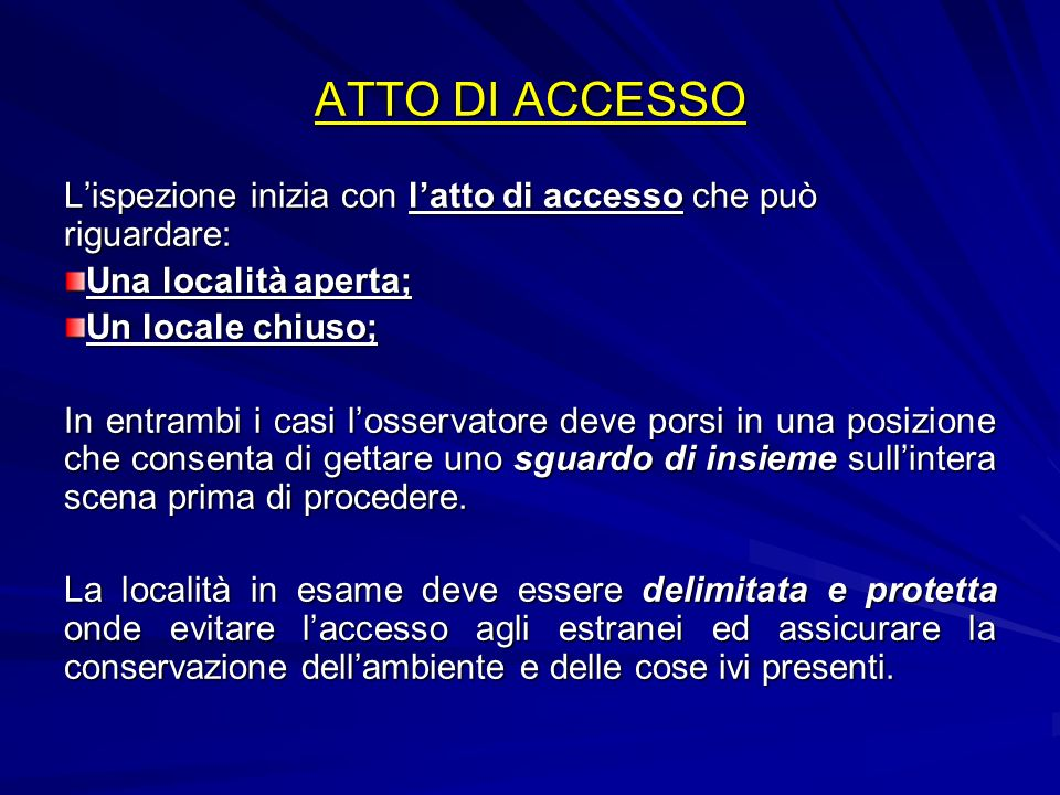 ATTO DI ACCESSOL'ispezione inizia con l'atto di accesso che può riguardare: Una località aperta; Un locale chiuso;
