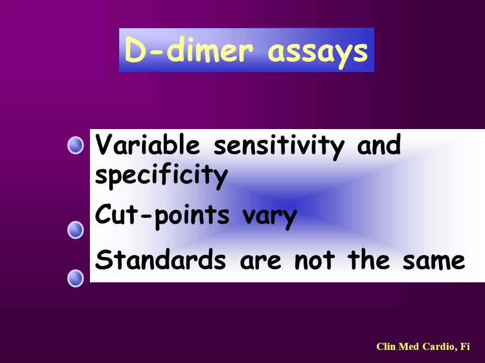 D-dimer assays Variable sensitivity and specificity Cut-points vary