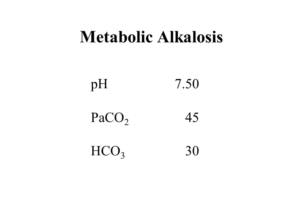 Metabolic Alkalosis pH 7.50 PaCO2 45 HCO3 30