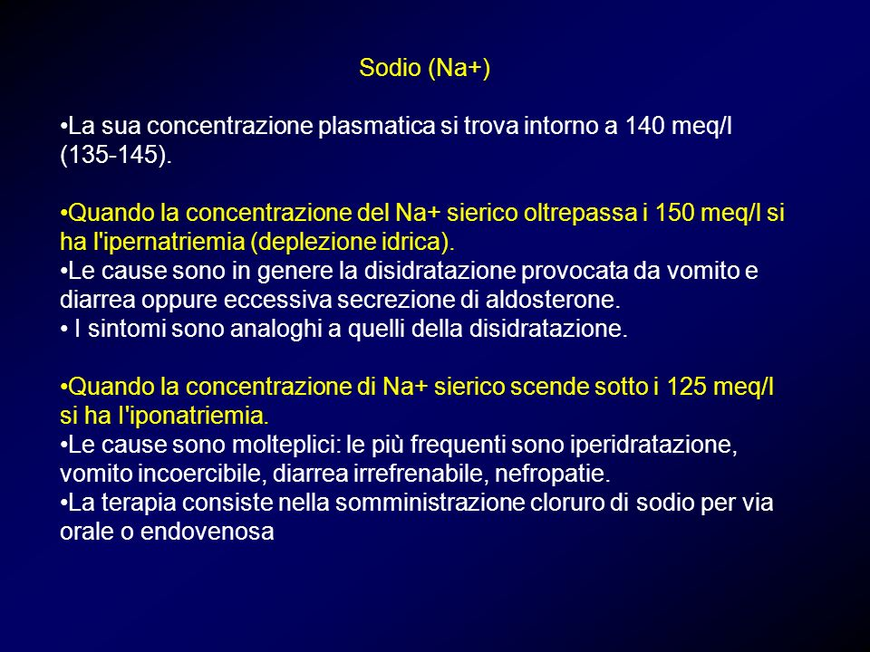 Sodio (Na+) La sua concentrazione plasmatica si trova intorno a 140 meq/l (135-145).