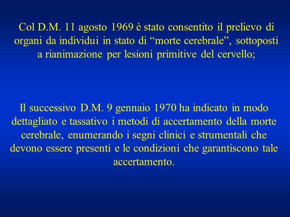 Col D.M. 11 agosto 1969 è stato consentito il prelievo di organi da individui in stato di morte cerebrale , sottoposti a rianimazione per lesioni primitive del cervello;