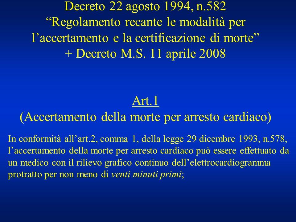 Decreto 22 agosto 1994, n.582 Regolamento recante le modalità per l'accertamento e la certificazione di morte + Decreto M.S. 11 aprile 2008 Art.1 (Accertamento della morte per arresto cardiaco)