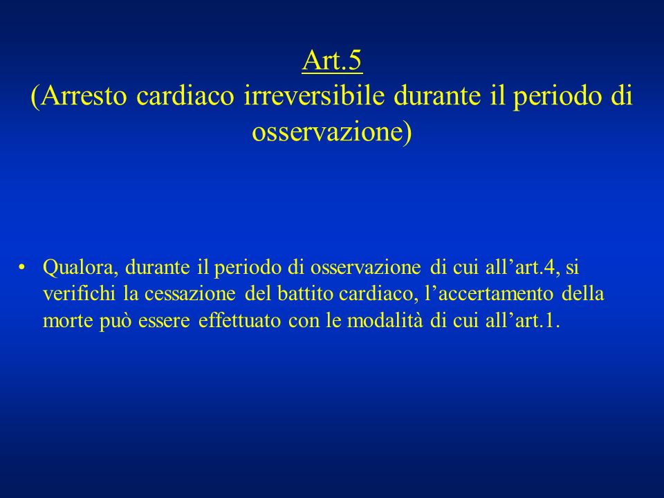 Art.5 (Arresto cardiaco irreversibile durante il periodo di osservazione)