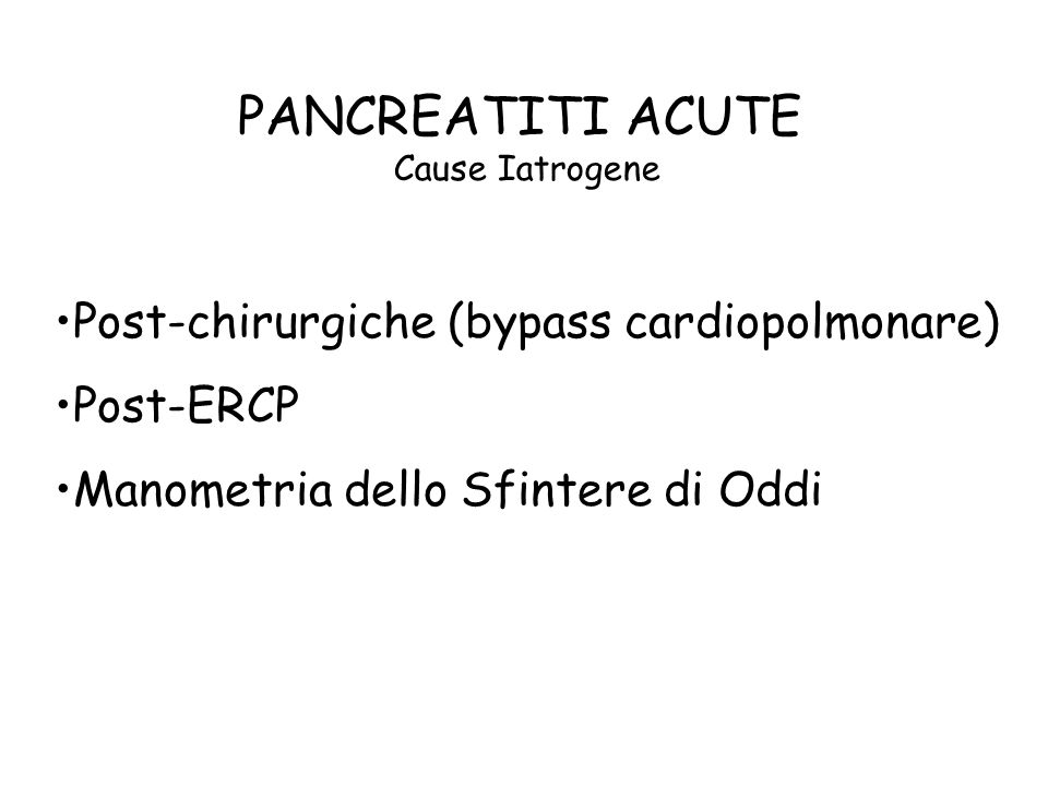 PANCREATITI ACUTE Post-chirurgiche (bypass cardiopolmonare) Post-ERCP