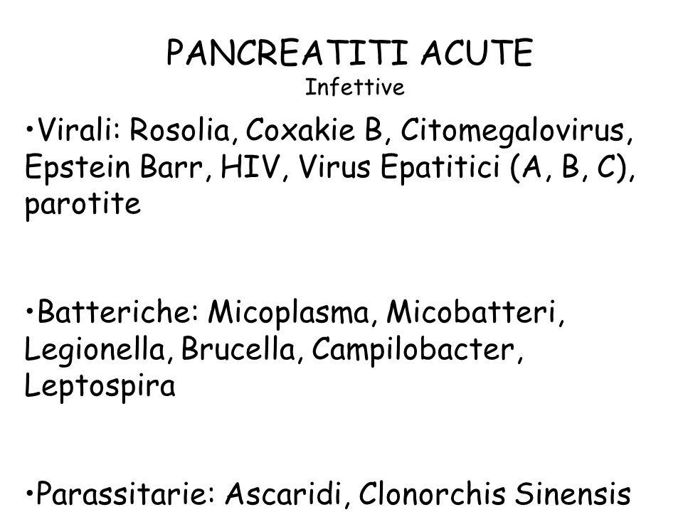 PANCREATITI ACUTE Infettive. Virali: Rosolia, Coxakie B, Citomegalovirus, Epstein Barr, HIV, Virus Epatitici (A, B, C), parotite.