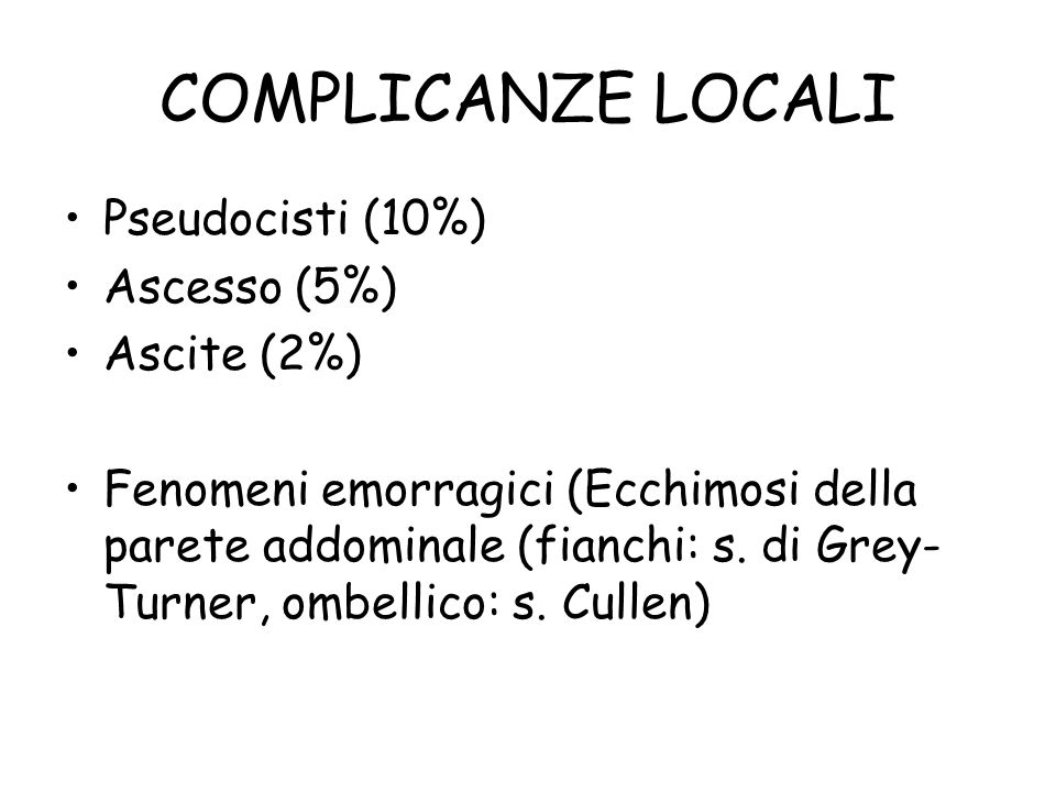 COMPLICANZE LOCALI Pseudocisti (10%) Ascesso (5%) Ascite (2%)
