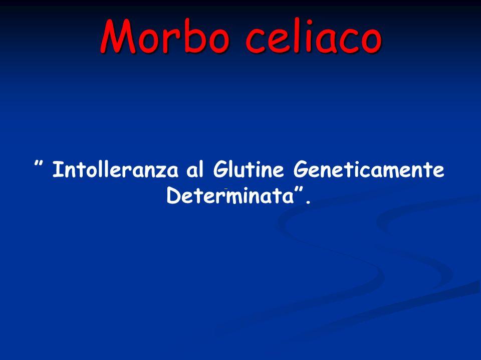 Intolleranza al Glutine Geneticamente Determinata .