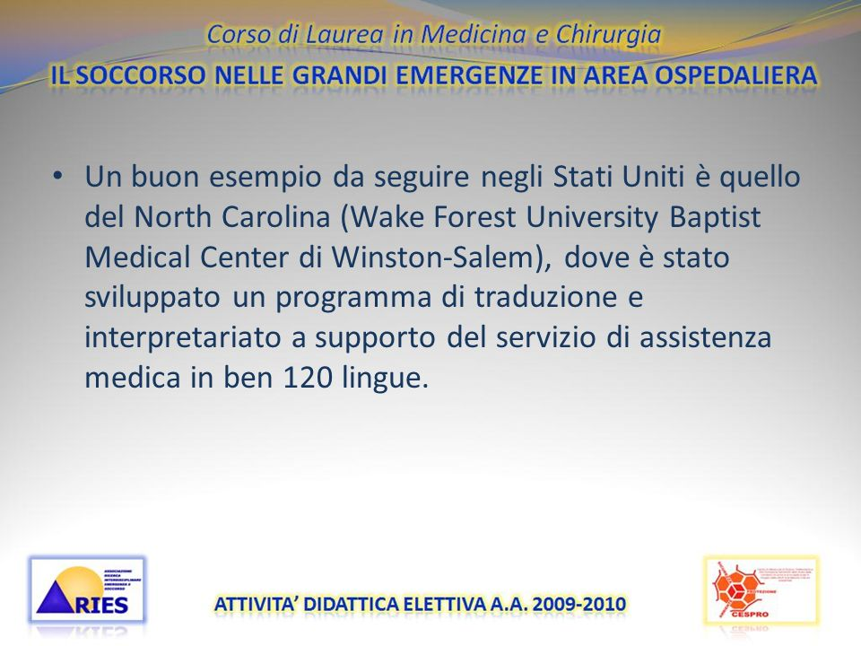Un buon esempio da seguire negli Stati Uniti è quello del North Carolina (Wake Forest University Baptist Medical Center di Winston-Salem), dove è stato sviluppato un programma di traduzione e interpretariato a supporto del servizio di assistenza medica in ben 120 lingue.