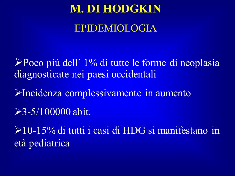 M. DI HODGKINEPIDEMIOLOGIA. Poco più dell' 1% di tutte le forme di neoplasia diagnosticate nei paesi occidentali.