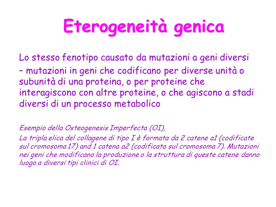 Eterogeneità genica Lo stesso fenotipo causato da mutazioni a geni diversi.
