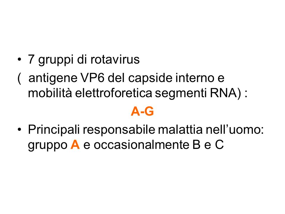 7 gruppi di rotavirus( antigene VP6 del capside interno e mobilità elettroforetica segmenti RNA) :