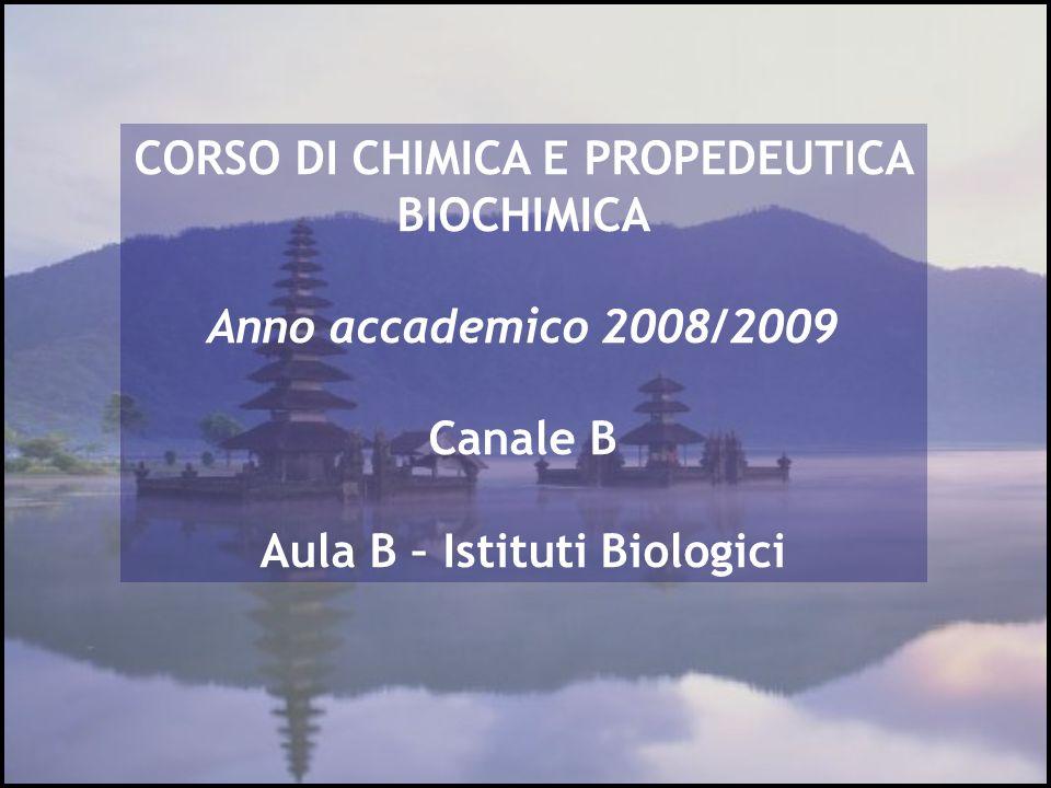 CORSO DI CHIMICA E PROPEDEUTICA BIOCHIMICA Aula B – Istituti Biologici